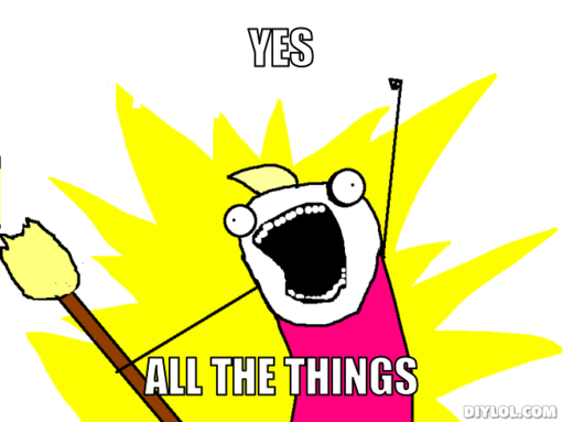 x-all-the-things-meme-generator-yes-all-the-things-1f7c5b.jpg